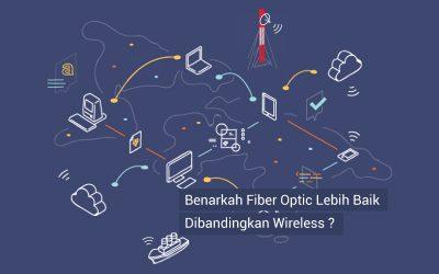 Benarkah Fiber Optic Lebih Baik Dibandingkan Wireless ?